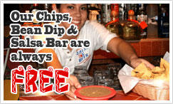 Our Chips, Bean Dip & Salsa Barare always FREE